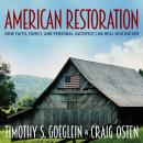 American Restoration: How Faith, Family, and Personal Sacrifice Can Heal Our Nation, Craig Osten, Timothy S. Goeglein