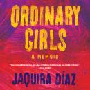 Ordinary Girls: A Memoir, Jaquira Diaz