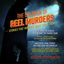 The Big Book of Reel Murders: Stories that Inspired Great Crime Films Audiobook