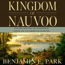 Kingdom of Nauvoo: The Rise and Fall of a Religious Empire on the American Frontier Audiobook