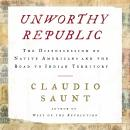 Unworthy Republic: The Dispossession of Native Americans and the Road to Indian Territory Audiobook