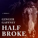 Half Broke: A Memoir Audiobook
