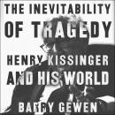 The Inevitability of Tragedy: Henry Kissinger and His World Audiobook