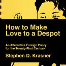How to Make Love to a Despot: An Alternative Foreign Policy for the Twenty-First Century Audiobook