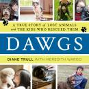 Dawgs: A True Story of Lost Animals and the Kids Who Rescued Them Audiobook