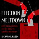 Election Meltdown: Dirty Tricks, Distrust, and the Threat to American Democracy Audiobook