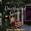 The Unexpected Guest: How a Homeless Man from the Streets of L.A. Redefined Our Home Audiobook