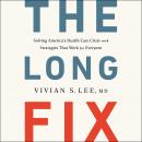 Long Fix: Solving America's Health Care Crisis with Strategies that Work for Everyone, Vivian Lee
