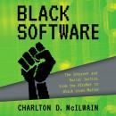 Black Software: The Internet & Racial Justice, from the AfroNet to Black Lives Matter, Charlton D. Mcilwain