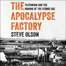 The Apocalypse Factory: Plutonium and the Making of the Atomic Age Audiobook