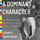 A Dominant Character: The Radical Science and Restless Politics of J.B.S. Haldane Audiobook