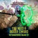 You Need a Bigger Sword: A Gamelit Fantasy RPG Novel Audiobook