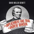 The Impeachment and Trial of Andrew Johnson: Seventeenth President of the United States Audiobook