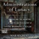 Administrations of Lunacy: Racism and the Haunting of American Psychiatry at the Milledgeville Asylu Audiobook