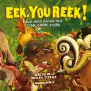 Eek, You Reek!: Poems About Animals That Stink, Stank, Stunk Audiobook