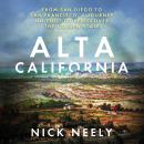 Alta California: From San Diego to San Francisco, A Journey on Foot to Rediscover the Golden State, Nick Neely