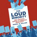 The Loud Minority: Why Protests Matter in American Democracy Audiobook