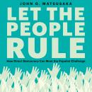 Let the People Rule: How Direct Democracy Can Meet the Populist Challenge Audiobook