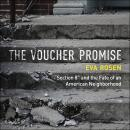 The Voucher Promise: 'Section 8' and the Fate of an American Neighborhood Audiobook