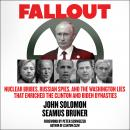Fallout: Nuclear Bribes, Russian Spies, and the Washington Lies that Enriched the Clinton and Biden  Audiobook