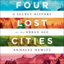 Four Lost Cities: A Secret History of the Urban Age Audiobook