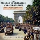The Moment of Liberation in Western Europe: Power Struggles and Rebellions, 1943-1948 Audiobook