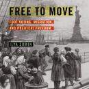 Free to Move: Foot Voting, Migration, and Political Freedom Audiobook