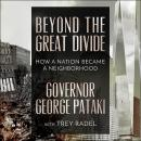 Beyond the Great Divide: How A Nation Became A Neighborhood, Governor George Pataki