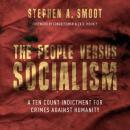 The People Versus Socialism: A Ten Count Indictment for Crimes Against Humanity Audiobook