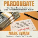 Pardongate: How Bill & Hillary Clinton and Their Brothers Profited from Pardons Audiobook
