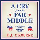A Cry from the Far Middle: Dispatches from a Divided Land Audiobook