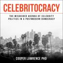 Celebritocracy: The Misguided Agenda of Celebrity Politics in a Postmodern Democracy Audiobook