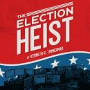 The Election Heist Audiobook