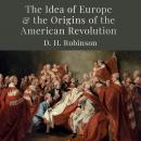 The Idea of Europe and the Origins of the American Revolution Audiobook