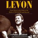 Levon: From Down in the Delta to the Birth of The Band and Beyond Audiobook
