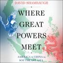Where Great Powers Meet: America and China in Southeast Asia Audiobook