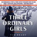 Three Ordinary Girls: The Remarkable Story of Three Dutch Teenagers Who Became Spies, Saboteurs, Naz Audiobook