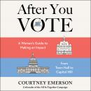 After You Vote: A Woman's Guide to Making an Impact, from Town Hall to Capitol Hill Audiobook