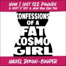 Confessions of a Fat Cosmo Girl: How I Lost 122 Pounds & Kept it Off & How You Can Too Audiobook