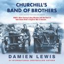 Churchill's Band of Brothers: WWII's Most Daring D-Day Mission and the Hunt to Take Down Hitler's Fu Audiobook