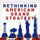 Rethinking American Grand Strategy Audiobook