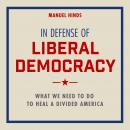 In Defense of Liberal Democracy: What We Need to Do to Heal a Divided America Audiobook