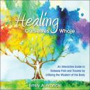 Healing Ourselves Whole: An Interactive Guide to Release Pain and Trauma by Utilizing the Wisdom of  Audiobook
