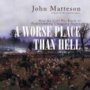 A Worse Place than Hell: How the Civil War Battle of Fredericksburg Changed a Nation Audiobook