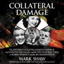 Collateral Damage: The Mysterious Deaths of Marilyn Monroe and Dorothy Kilgallen, and the Ties that  Audiobook