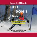 Just Don't Fall 'International Edition': A Hilariously True Story of Childhood, Cancer, Amputation,  Audiobook