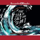 The Sea is Salt and So am I Audiobook