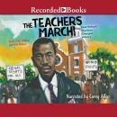 The Teachers March!: How Selma's Teachers Changed History Audiobook