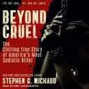Beyond Cruel: The Chilling True Story of America's Most Sadistic Killer Audiobook