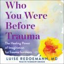 Who You Were Before Trauma: The Healing Power of Imagination for Trauma Survivors Audiobook